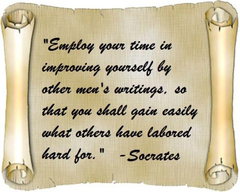 Employ Your Time In Improving Yourself By Other Men's Writings So That You Shall Gain Easily What Others Have Labored Hard For Socrates