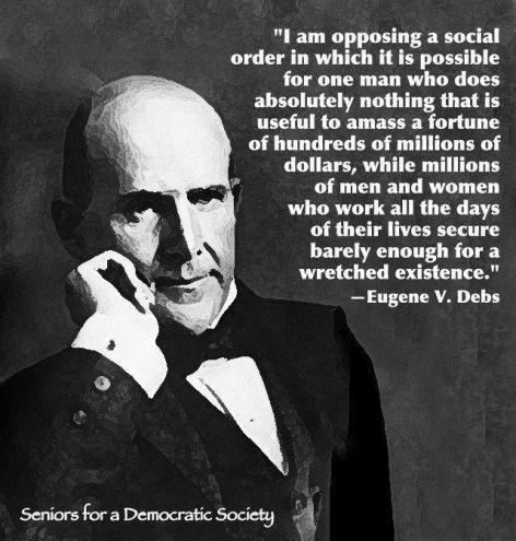 I Am Opposing A Social Order In Which It Is Possible For One Man Who Does Absolutely Nothing That Is useful To Amass A Fortune Of Hundreds Of Millions Of Dollars While Millions Of Men And Women Eugene V. Debs
