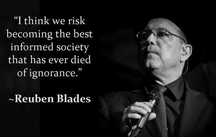 ... Best Informed Society That Has Ever Died Of Ignorance Reuben Blades