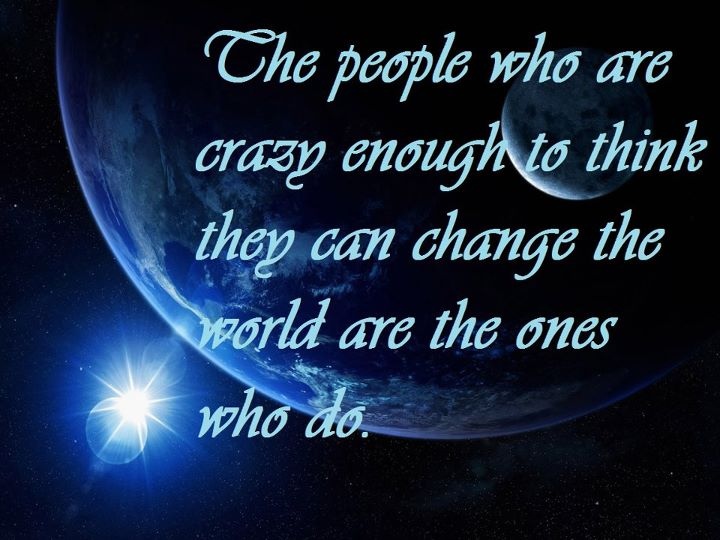 The people who are crazy enough to think they can change the world are