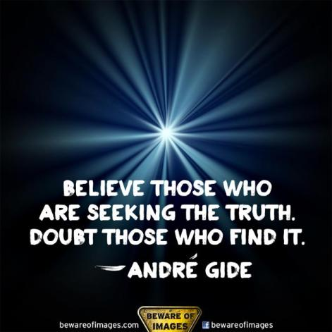 Believe Those Who Are Seeking The Truth Doubt Those Who Find It Andre Gide