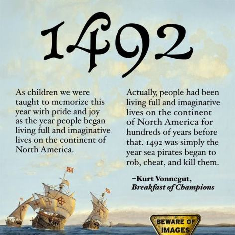 Kurt Vonnegut Breakfast Of Champions 1492 As Children We Were Taught To Memorize This Year With Pride And Joy As The Year People Began Living Full And Imaginative Lives On The Continent Of North America Actually Peo