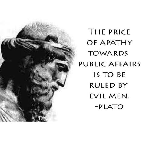 Plato The Price Of Apathy Towards Public Affairs Is To Be Ruled By Evil Men