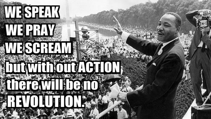 Dr Martin Luther King Jr We Speak We Pray We Scream But Without Action There Will