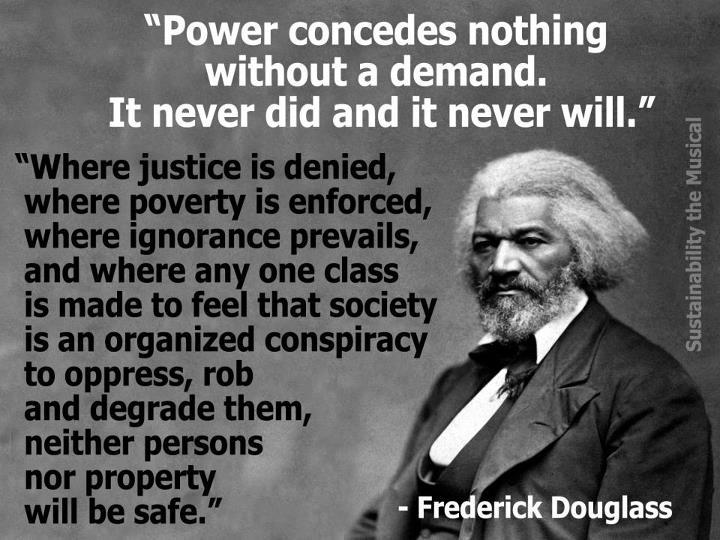 Frederick Douglass Is Right… Power Concedes Nothing
