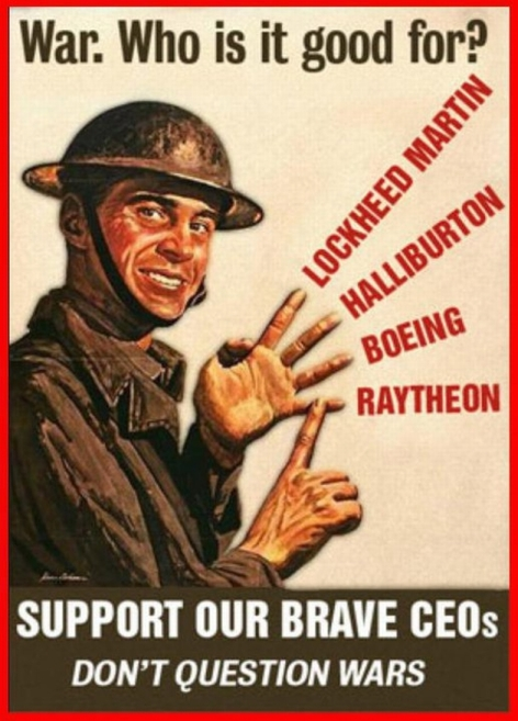 War Who Is It Good For Lockheed Martin Halliburton Boeing Raytheon Support Our Brave CEOs Don't Question Wars