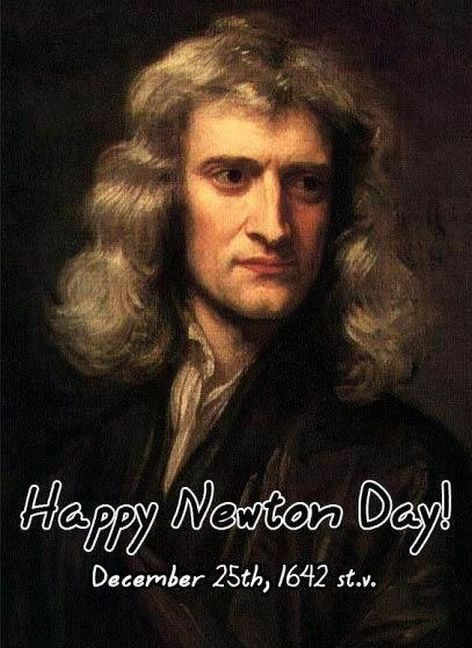 Happy Newton Day December 25th 1642