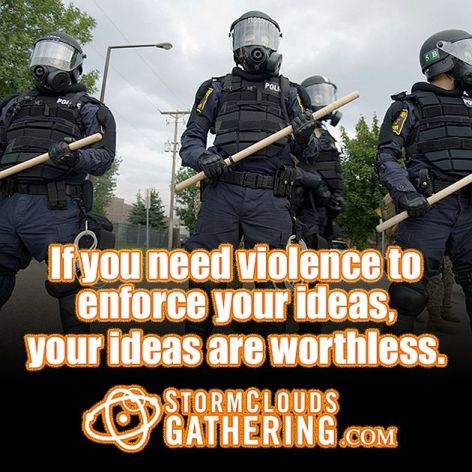 If You Need Violence To Enforce Your Ideas Your Ideas Are Worthless