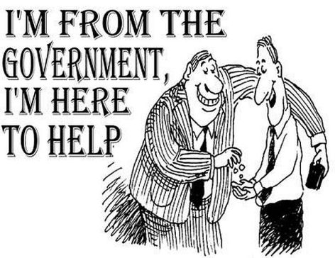 I'm From The Government I'm Here To Help