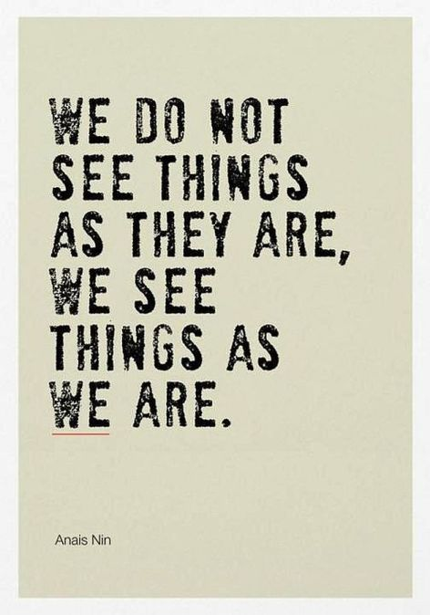 Anais Nin We Do Not See Things As They Are We See Things As We Are