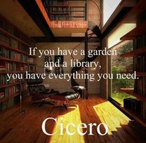 Cicero If You Have A Garden And A Library You Have Everything You Need