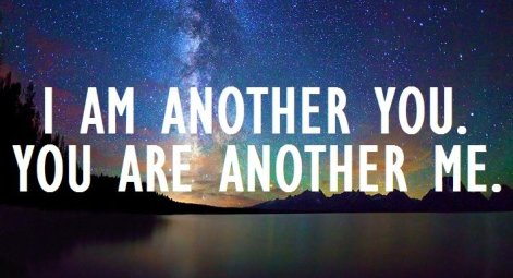 I Am Another You You Are Another Me