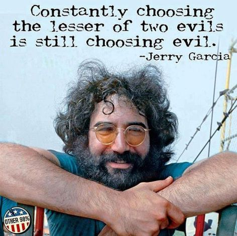 Jerry Garcia Constantly Choosing The Lesser Of Two Evils Is Still Choosing Evil