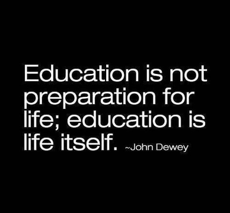 John Dewey Education Is Not Preparation For Life Education Is Life Itself