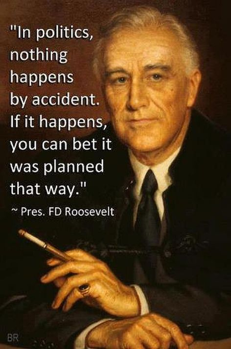 President Franklin Delano Roosevelt In Politics Nothing Happens By Accident