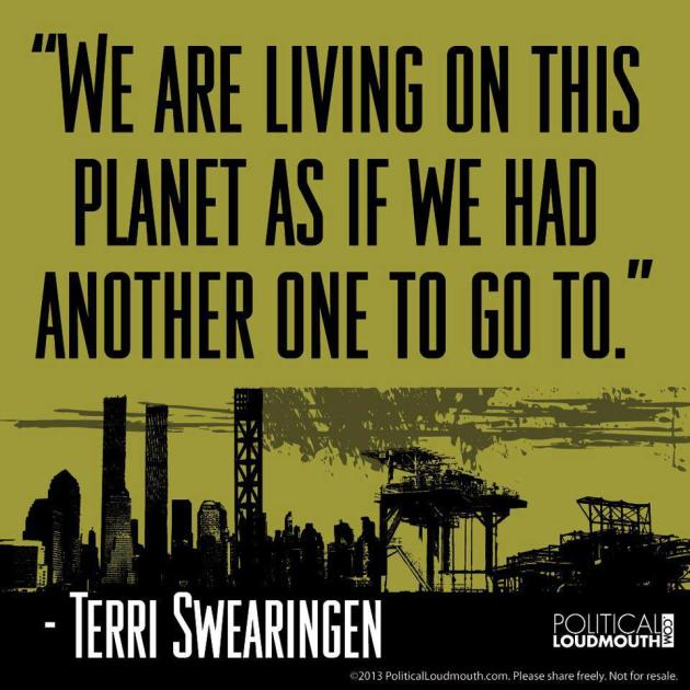 Terri Swearingen We Are Living On This Planet As If We Had Another One To Go To