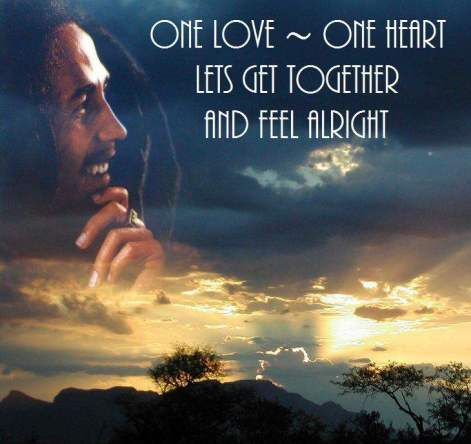 Bob Marley One Love One Heart Let's Get Together And Feel Alright