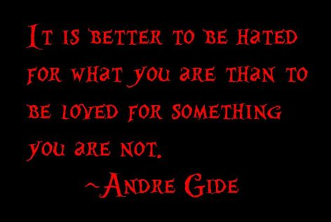 Andre Gide It Is Better To Be Hated For What You Are Than To Be Loved For Something You Are Not