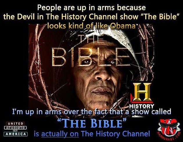 People Are Up In Arms Because The Devil In The History Channel Show The Bible Looks Kind Of Like Obama I'm Up In Arms Over The Fact That A Show Called The Bible Is Actually On The History Channel