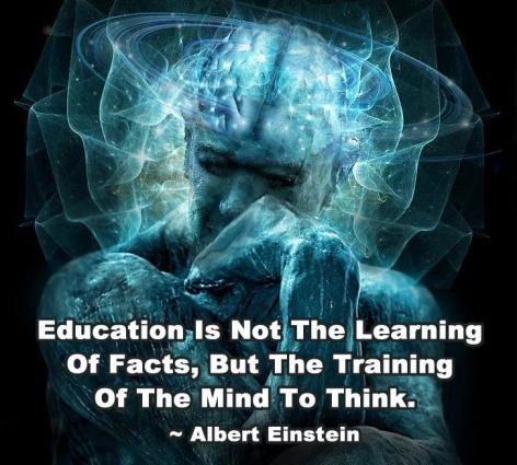 Albert Einstein Education Is Not The Learning Of Facts But The Training Of The Mind To Think