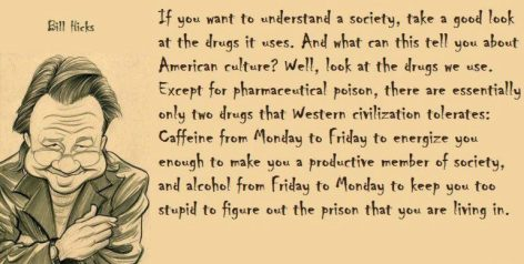 Bill Hicks If You Want To Understand A Society Take A Good Look At The Drugs It Uses
