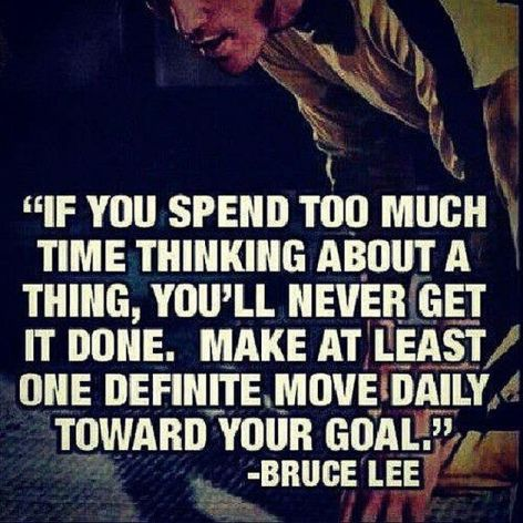 Bruce Lee If You Spend Too Much Time Thinking About A Thing You'll Never Get It Done