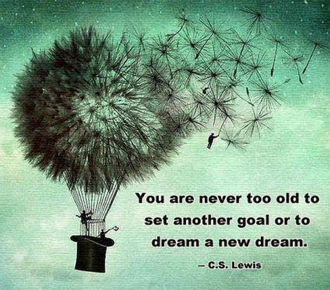 C.S. Lewis You Are Never Too Old To Set Another Goal Or To Dream A New Dream