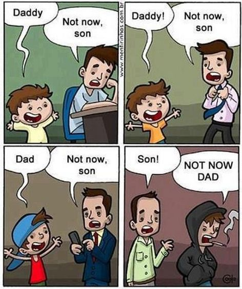 Daddy Not Now Son Son Not Now Dad