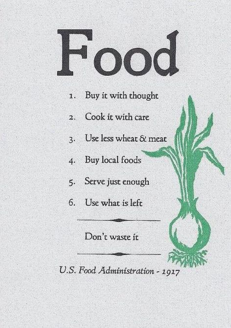 Food Buy It With Thought Cook It With Care Use Less Wheat & Meat Buy Local Foods Serve Just Enough Use What Is Left Don't Waste It US Food Administration 1917