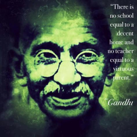 Gandhi There Is No School Equal To A Decent Home And No Teacher Equal To A Virtuous Parent