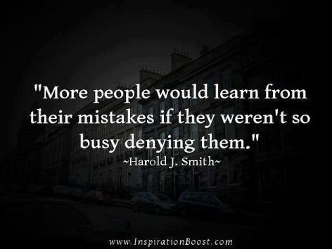 Harold J. Smith More People Would Learn From Their Mistakes If They Weren't So Busy Denying Them