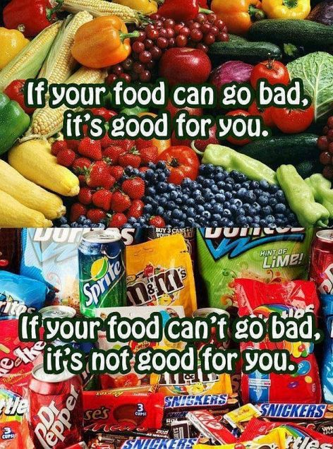 If Your Food Can Go Bad It's Good For You If Your Food Can't Go Bad It's Not Good For You