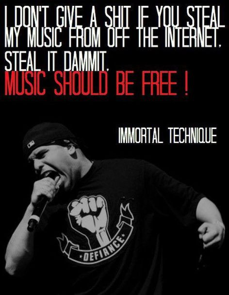 Immortal Technique I Don't Give A Shit If You Steal My Music From Off The Internet Steal It Dammit Music Should Be Free