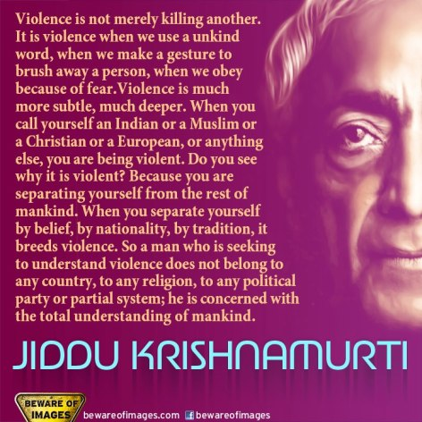 Jiddu Krishnamurti Violence Is Not Merely Killing Another