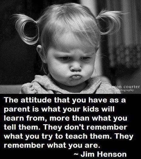 Jim Henson The Attitude That You Have As A Parent Is What Your Kids Will Learn From More Than What You Tell Them