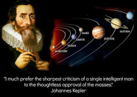 Johannes Kepler I Much Prefer The Sharpest Criticism Of A Single Intelligent Man To The Thoughtless Approval Of The Masses