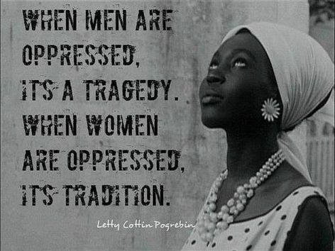 Letty Cottin Pogrebin When Men Are Oppressed It's A Tragedy When Women Are Oppressed It's Tradition