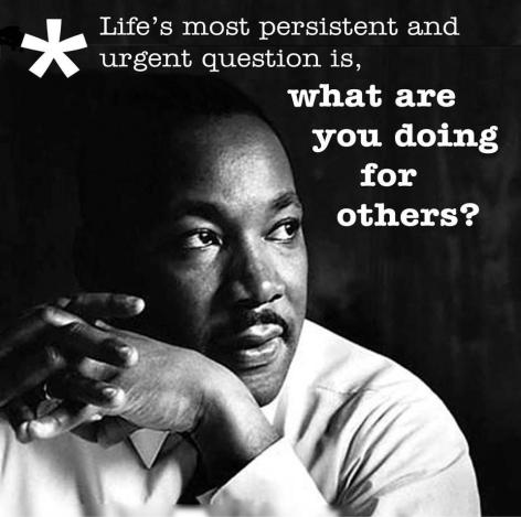 Life's Most Persistent And Urgent Question Is What Are You Doing For Others