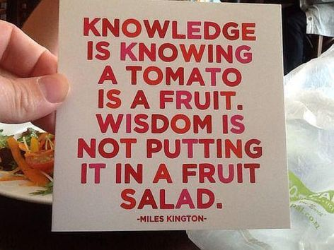 Miles Kington Knowledge Is Knowing A Tomato Is A Fruit Wisdom Is Not Putting It In A Fruit Salad