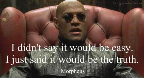 Morpheus I Didn't Say It Would Be Easy I Just Said It Would Be The Truth