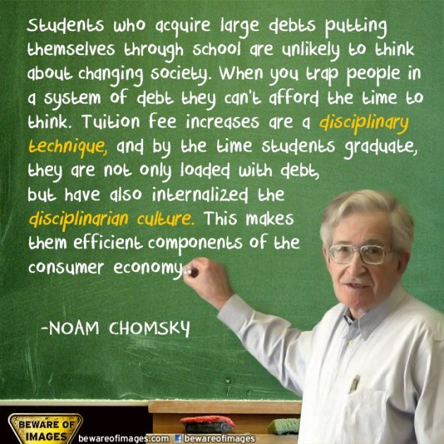 Noam Chomsky Students Who Acquire Large Debts Putting Themselves Through School Are Unlikely To Think About Changing Society