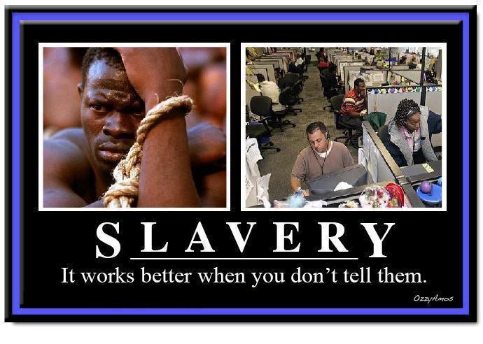 http://hateandanger.files.wordpress.com/2013/04/slavery-it-works-better-when-you-dont-tell-them.jpg