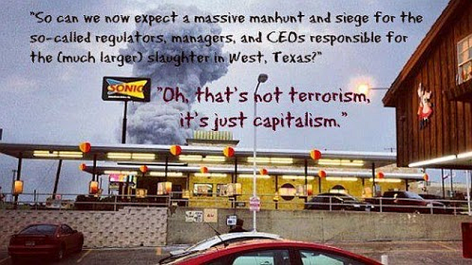 So Can We Now Expect A Massive Manhunt And Siege For The So-Called Regulators Managers And CEOs Responsible For The Much Larger Slaughter In West Texas Oh That's Not Terrorism It's Just Capitalism