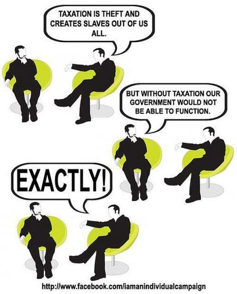 Taxation Is Theft And Creates Slaves Out Of Us All But Without Taxation Our Government Would Not Be Able To Function Exactly