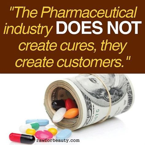 The Pharmaceutical Industry Does Not Create Cures They Create Customers