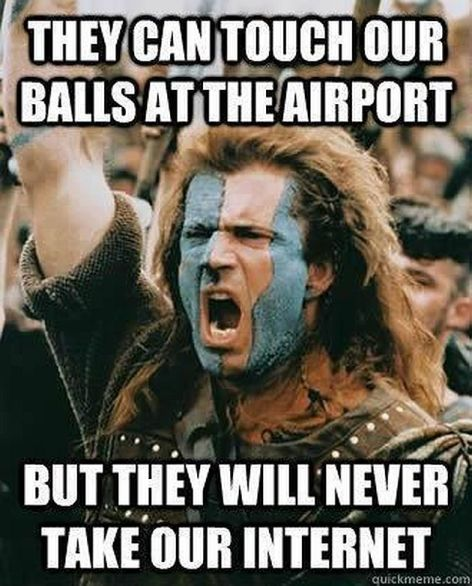 They Can Touch Our Balls At The Airport But They Will Never Take Our Internet