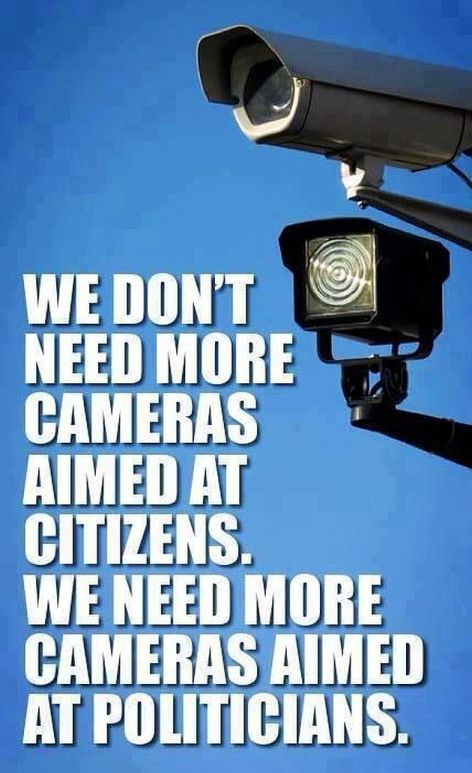 We Don't Need More Cameras Aimed At Citizens We Need More Cameras Aimed At Politicians