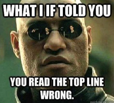 What I If Told You You Read The Top Line Wrong