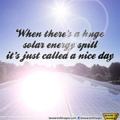 When There's A Huge Solar Energy Spill It's Just Called A Nice Day