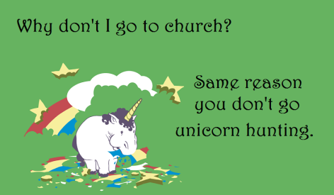 Why Don't I Go To Church The Same Reason You Don't Go Unicorn Hunting